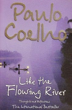 Like the Flowing River: Thoughts and Reflections by Coelho, Paulo New edition (2007) null http://www.amazon.com/dp/B00C6OOKTA/ref=cm_sw_r_pi_dp_Rrffub0W3PQHA