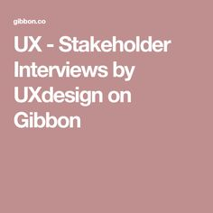 UX - Stakeholder Interviews by UXdesign on Gibbon