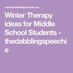 Winter Therapy ideas for Middle School Students - thedabblingspeechie