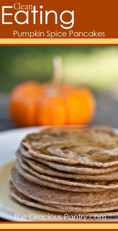 Clean Eating Pumpkin Spice Pancakes- Instead of the eggs, use 1/2 cup of applesauce or 2 bananas.