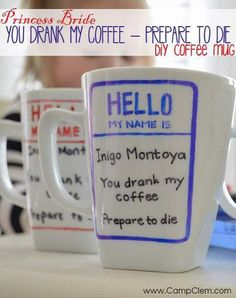"DIY Princess Bride Inigo Montoya ""you drank my coffee, prepare to die"" mug. Totally cute Christmas gifts or stocking stuffers!"