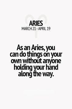 As an Aries, you can do tings on your own without anyone holding hand along the way. Aries Ram, Aries And Pisces, Aries Love, Aries Astrology, Aries Horoscope, Aries Zodiac Facts, Aries Quotes, Zodiac Mind, Zodiac Star Signs