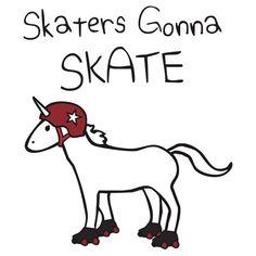 Skaters Gonna Skate (Unicorn Roller Derby)