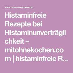 Histaminfreie Rezepte bei Histaminunverträglichkeit – mitohnekochen.com | histaminfreie Rezepte | Seite 1 | mitohnekochen.com