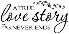 A true love story never ends | quotes | I ❤ Inspiration
