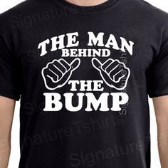 Daddy T Shirt - The Man Behind The Bump - Fathers Day Gift for Dad Mens Tshirt…