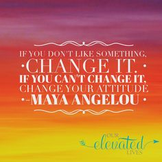 "Maya Angelou - ""If you don't like something, change it. If you cannot change it, change your attitude."" This quote really speaks to me. #mayaangelou #positivethinking #goodvibes"