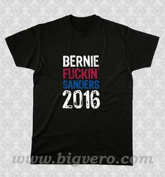 BernieFuckinSanders 2016 T Shirt //Price: $17.00    #clothing #shirt #tshirt #tees #tee #graphictee #dtg #bigvero #OnSell #Trends #outfit #OutfitOutTheDay #OutfitDay
