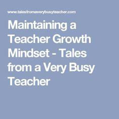 Maintaining a Teacher Growth Mindset - Tales from a Very Busy Teacher