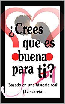 Libro Crees Que Es Buena Para Ti J G Garcia J G Garcia Con Imagenes Libros Buscar Libros Libros Romanticos