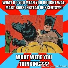What do you mean you bought WalMart bars instead of Scentsy?! What were you thinking??? Becki Utley Becki918@yahoo.com Www.beckiutley.scentsy.us