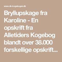 Bryllupskage fra Karoline - En opskrift fra Alletiders Kogebog blandt over 38.000 forskellige opskrifter på