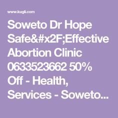 Soweto Dr Hope Safe/Effective Abortion Clinic 0633523662 50% Off - Health, Services - Soweto, Gauteng, South Africa - Kugli.com