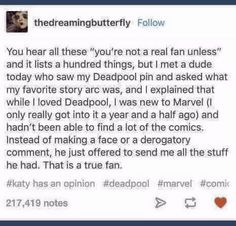 Being a real fan <-- Yes! I'm a huge fan of Deadpool, but I haven't actually read that many comics! I actually feel a bit ashamed, because I fear people might think I'm a poser, but I really think Deadpool is awesome. Dc Memes, Marvel Memes, Marvel Funny, John Barrowman, My Tumblr, Tumblr Posts, Bd Comics, Marvel Comics, Faith In Humanity