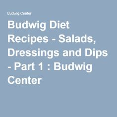 Budwig Diet Recipes - Salads, Dressings and Dips - Part 1 : Budwig Center