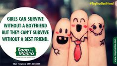 "Roop Mantra #TagYourBestFriend  Girls can survive without a boyfriend but they can't survive without a best friend.  Comment, Like & Share with Everyone.  Now Buy Our Roop Mantra Products Online : www.roopmantra.com | 24X7 Helpline: 0171-3055111 Now We are on Whatsapp . Save this 8288082770 and send a text ""Hello Roop Mantra"""