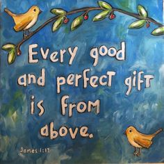every good and perfect gift                                    Jame 1:17