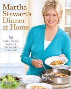 Martha Stewart's Dinner at Home: 52 Quick Meals to Cook for Family & Friends.