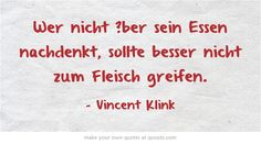 Wer nicht ?ber sein Essen nachdenkt, sollte besser nicht zum Fleisch greifen. Ber, Meaningful Words, Quotes, Meat, Essen, Quotations, Quote, Shut Up Quotes