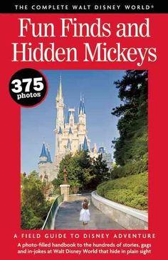 The Complete Walt Disney World Fun Finds & Hidden Mickeys: The Definitive Disney Field Guide