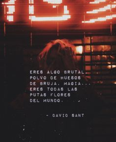 Eres algo brutal, polvo de huesos de bruja, magia... eres todas las putas flores del mundo. #davidsant 👹 #frases #frasedeldia #letras… Tumblr Quotes, Sad Quotes, Words Quotes, Best Quotes, Qoutes, Love Quotes, Short Quotes, David Sant, Illustrated Words