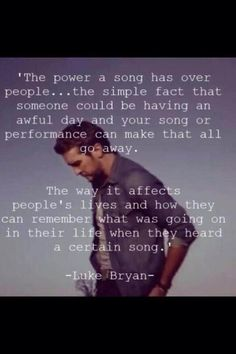 the power of a song has over people....the simple fact that someone could be having an awful day and your song or performanc can make that all go away. the way it affects people's lives and how they can remember what was going on in their life when they heard a certain song.