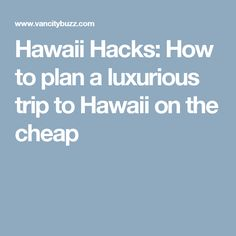 Hawaii Hacks: How to plan a luxurious trip to Hawaii on the cheap