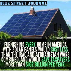 When all is said and done, the final cost of the wars is expected to be over $2.2 trillion. For that amount, all Americans could enjoy sustainable energy. An estimated 66% of Peruvians do not have electricity in their homes. Their government recently began a campaign to provide 2 million of its poorest citizens with solar panels. Read more: http://huff.to/16Ak9QF