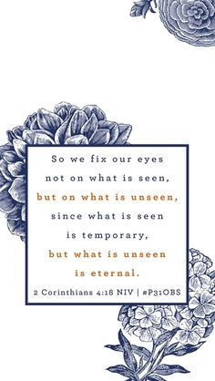 So we fix our eyes not on what is seen, but on what is unseen | 2 Corinthians 4:18