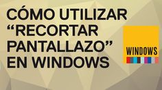 Cómo utilizar la herramienta Recortar un pantallazo de Windows 7 y 8