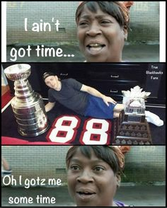 Patrick Kane. This is very true!;) haha i got all the time in the world for him