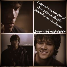 I don't understand the blind faith you have in him. ~ Sam Winchester ~ Supernatural