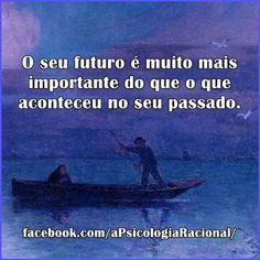 O seu futuro é muito mais importante do que o que aconteceu no seu passado.