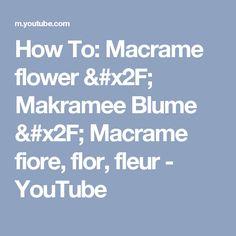 How To: Macrame flower / Makramee Blume / Macrame fiore, flor, fleur - YouTube