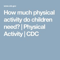How much physical activity do children need?       | Physical Activity | CDC