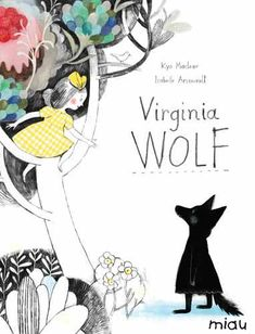 Virginia Wolf. Kyo Maclear. Have I mentioned this is my favorite children's book ever, probably?