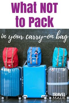 What NOT to pack in your carry-on bag is a guide to items that are restricted and prohibited from your carry-on, as well as items I recommend you don't pack