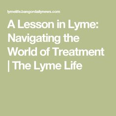 A Lesson in Lyme: Navigating the World of Treatment | The Lyme Life
