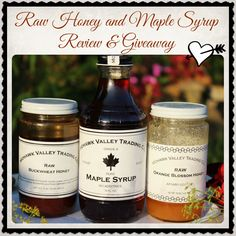 Enter to win One, 1lb Glass Jar of Raw Buckwheat Honey, One, 1lb Glass Jar of Raw Orange Blossom Honey & One, 16 oz. Glass Bottle of Pure, Dark, Robust Pure Maple Syrup (Ends June 10, 2014) US only