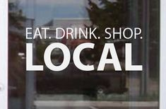 Store Window Sign Eat. Drink. Shop. LOCAL Vinyl by JandiCoGraphix, $14.00