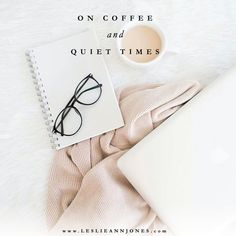 On Coffee and Quiet Times. How preparing a cup of coffee each morning keeps my quiet times on track. (from Leslie Ann Jones)