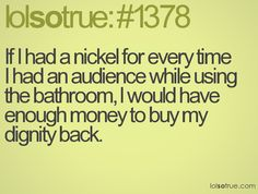 You mean people get to go to the bathroom without an audience! Great Quotes, Funny Quotes, Make A Girl Laugh, The Joys Of Motherhood, Haha So True, Worth Quotes, Lolsotrue, Mean People, Parenting Humor
