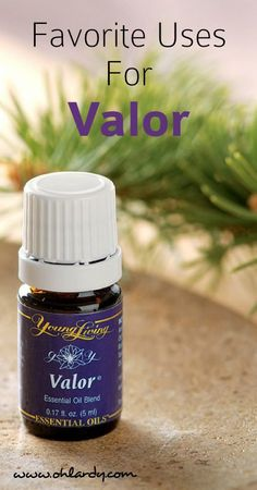Favorite Uses for Valor Essential Oil