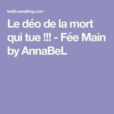 Le déo de la mort qui tue !!! - Fée Main by AnnaBeL Deodorant, Diy Beauty, Diy And Crafts, Make Up, Skin Care, Homemade, Healthy, Slow, Lotions