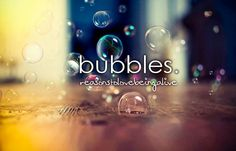 Who doesn't love bubbles?? Anyone :)