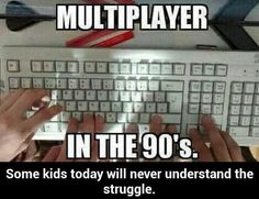 Kids These Days Will Never Know About That Multiplayer Struggle