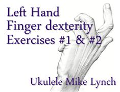 Check out these finger dexterity exercises on You Tube and VIMEO . . . I assure you that working daily with these simple exercises will increase your power and control a thousand-fold  mike@ukulelemikelynch.com  www.allthingsukulele.com
