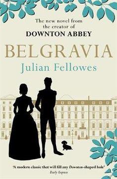 Julian Fellowes's Belgravia - Fellowes Julian | Public βιβλία