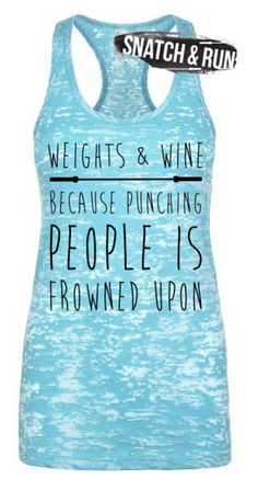 Weights & Wine because punching people frowned upon! CrossFit weightlifting wine tank #snatchandrun