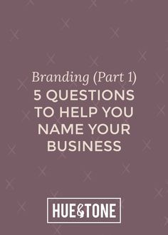 Branding: 5 Questions to Help You Name Your Business -- Hue & Tone Creative